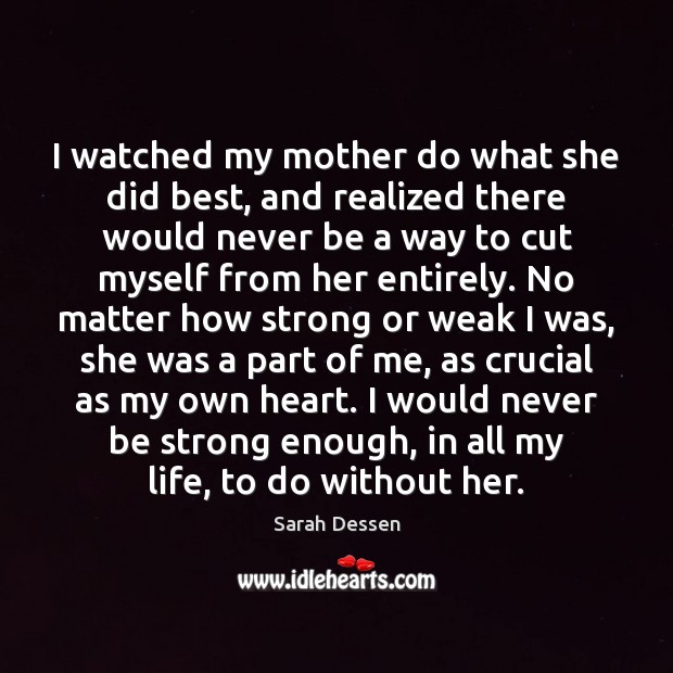 I watched my mother do what she did best, and realized there Image