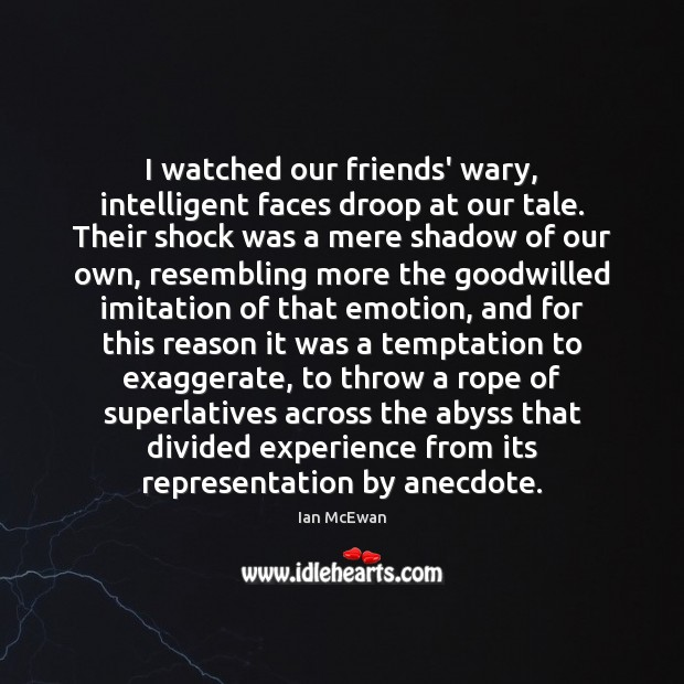 I watched our friends' wary, intelligent faces droop at our tale. Their Emotion Quotes Image