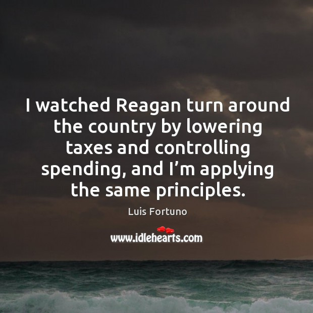 I watched reagan turn around the country by lowering taxes and controlling spending Image