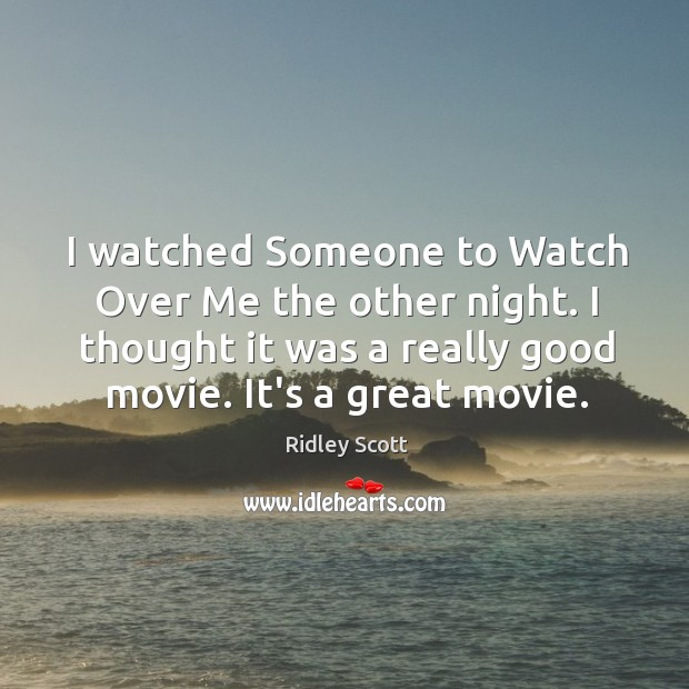 I watched Someone to Watch Over Me the other night. I thought Ridley Scott Picture Quote