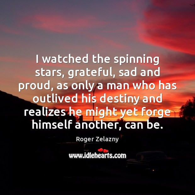 Image, I watched the spinning stars, grateful, sad and proud, as only a