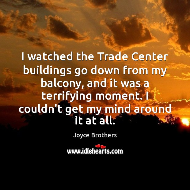 I watched the Trade Center buildings go down from my balcony, and Joyce Brothers Picture Quote