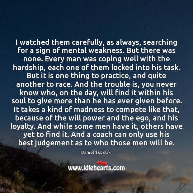 I watched them carefully, as always, searching for a sign of mental Will Power Quotes Image