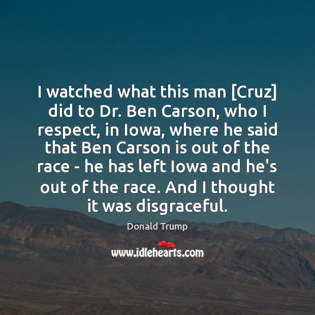 Image, I watched what this man [Cruz] did to Dr. Ben Carson, who
