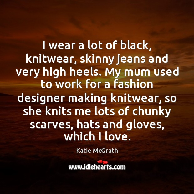 Image, I wear a lot of black, knitwear, skinny jeans and very high