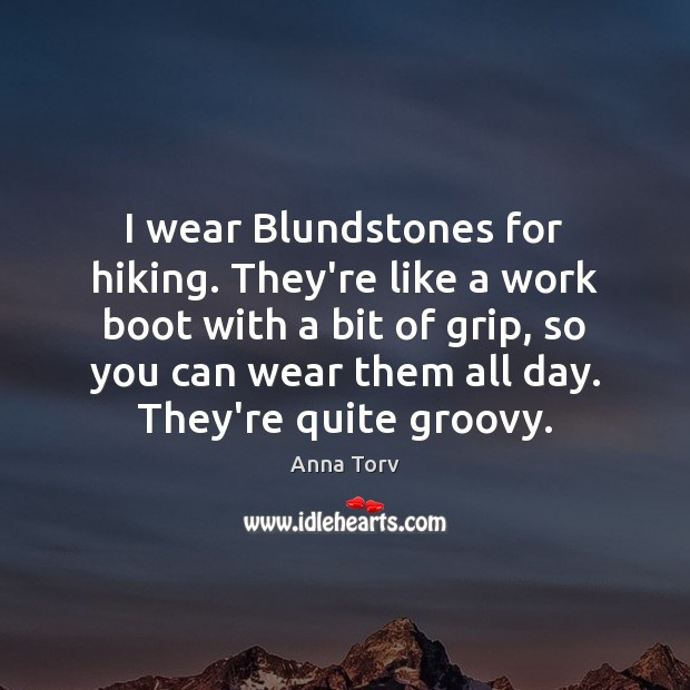 Image, I wear Blundstones for hiking. They're like a work boot with a