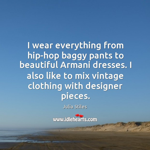 Image, I wear everything from hip-hop baggy pants to beautiful armani dresses.