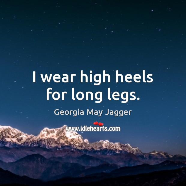 I wear high heels for long legs. Image