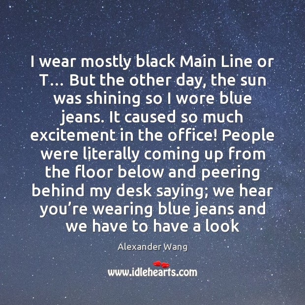 I wear mostly black Main Line or T… But the other day, Image