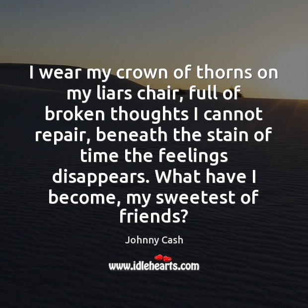 I wear my crown of thorns on my liars chair, full of Johnny Cash Picture Quote