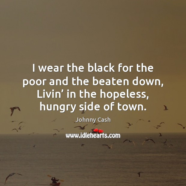 I wear the black for the poor and the beaten down, Livin' Image