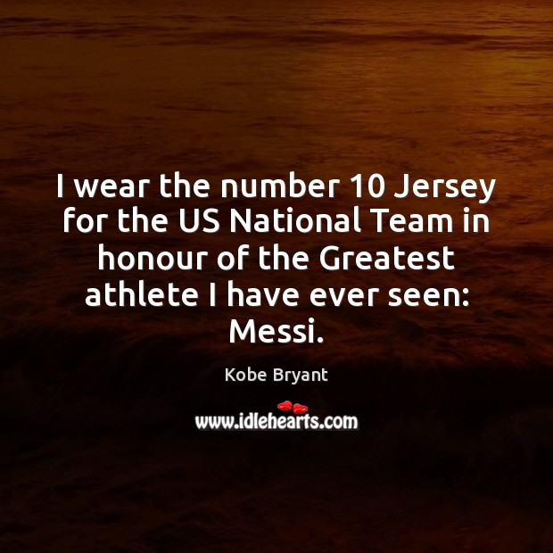 I wear the number 10 Jersey for the US National Team in honour Kobe Bryant Picture Quote