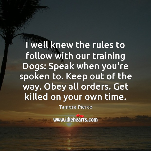 I well knew the rules to follow with our training Dogs: Speak Tamora Pierce Picture Quote