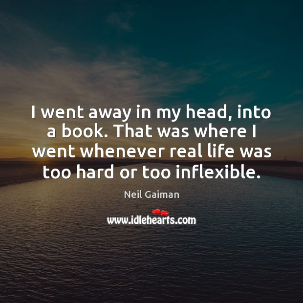 I went away in my head, into a book. That was where Image
