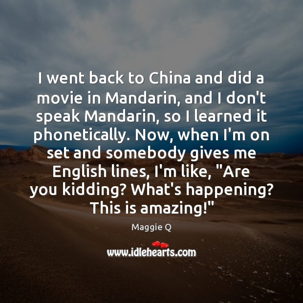 I went back to China and did a movie in Mandarin, and Maggie Q Picture Quote