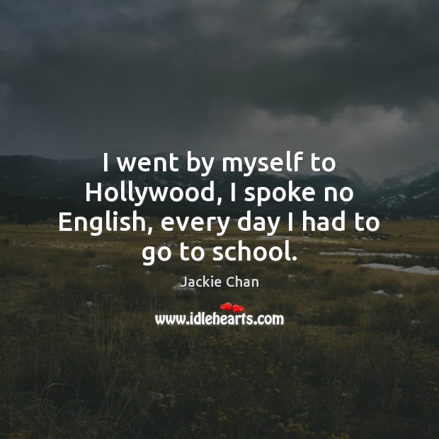 I went by myself to Hollywood, I spoke no English, every day I had to go to school. Image