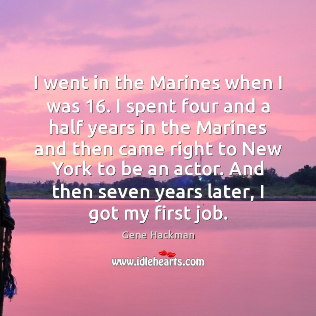 Gene Hackman Picture Quote image saying: I went in the Marines when I was 16. I spent four and
