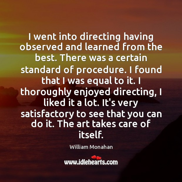 I went into directing having observed and learned from the best. There William Monahan Picture Quote