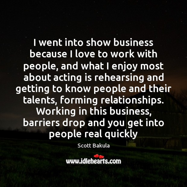 I went into show business because I love to work with people, Image