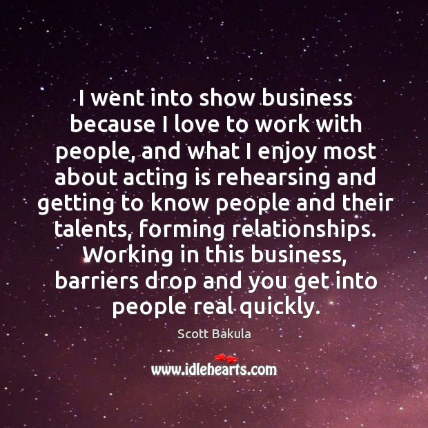 I went into show business because I love to work with people Image