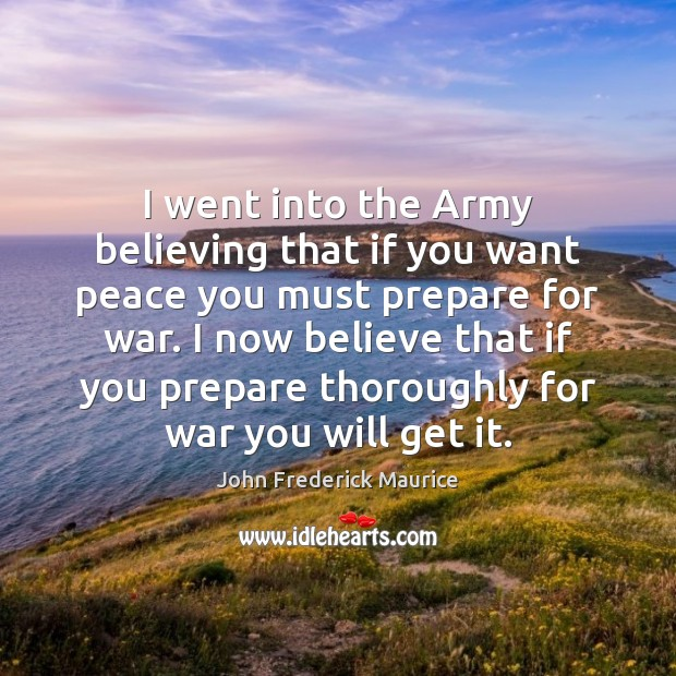 I went into the Army believing that if you want peace you War Quotes Image