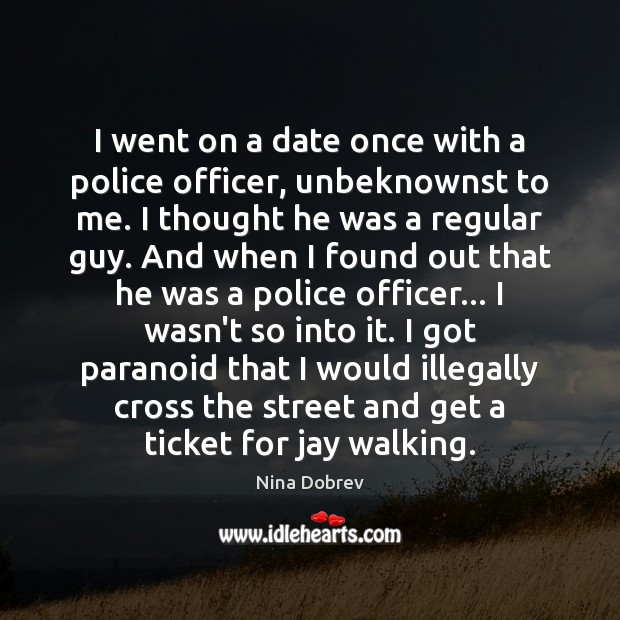 Image, I went on a date once with a police officer, unbeknownst to