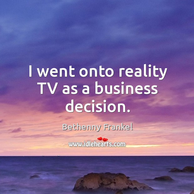 Image, I went onto reality TV as a business decision.
