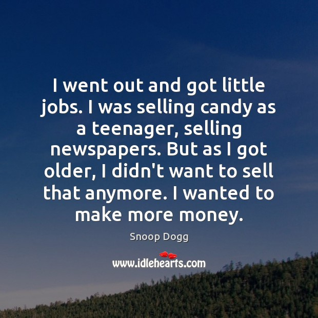 I went out and got little jobs. I was selling candy as Snoop Dogg Picture Quote