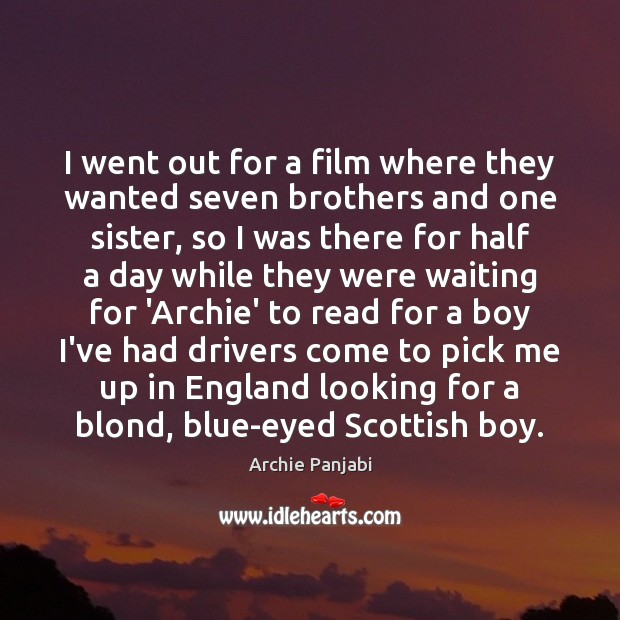 Image, I went out for a film where they wanted seven brothers and
