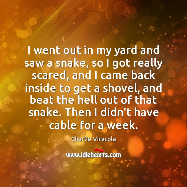 I went out in my yard and saw a snake, so I Image