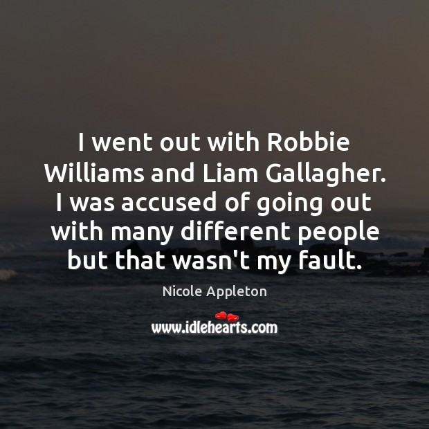 I went out with Robbie Williams and Liam Gallagher. I was accused Image