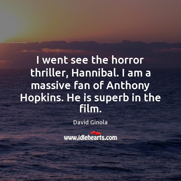 Image, I went see the horror thriller, Hannibal. I am a massive fan