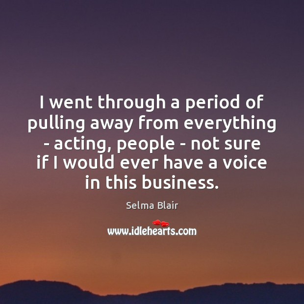 I went through a period of pulling away from everything – acting, Image