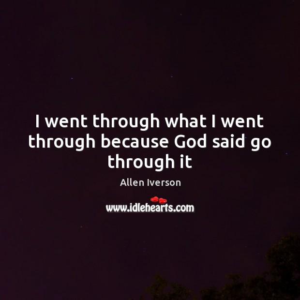 Image, I went through what I went through because God said go through it