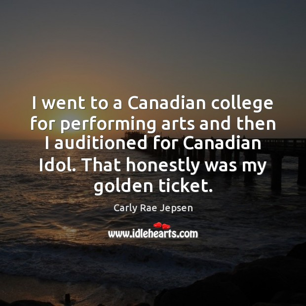 I went to a Canadian college for performing arts and then I Carly Rae Jepsen Picture Quote