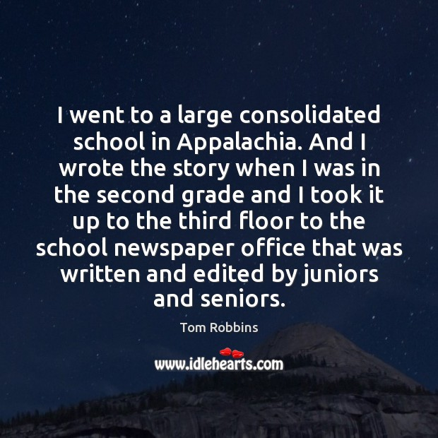 I went to a large consolidated school in Appalachia. And I wrote Tom Robbins Picture Quote