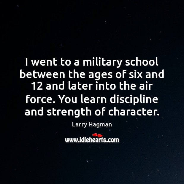 Image, I went to a military school between the ages of six and 12