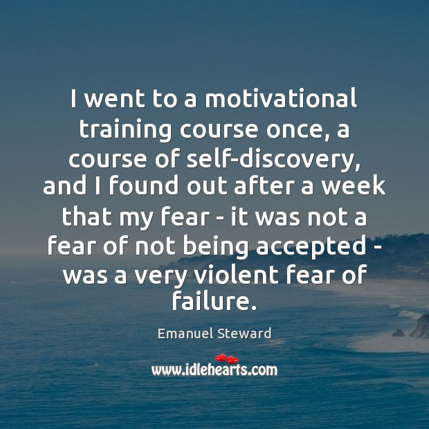 Image, I went to a motivational training course once, a course of self-discovery,