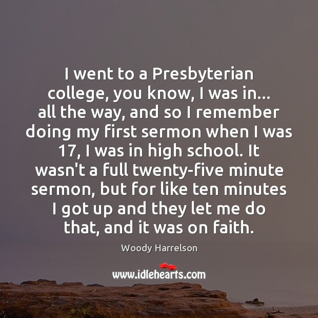 Image, I went to a Presbyterian college, you know, I was in… all
