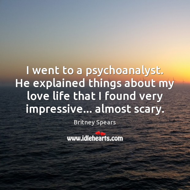 I went to a psychoanalyst. He explained things about my love life Image