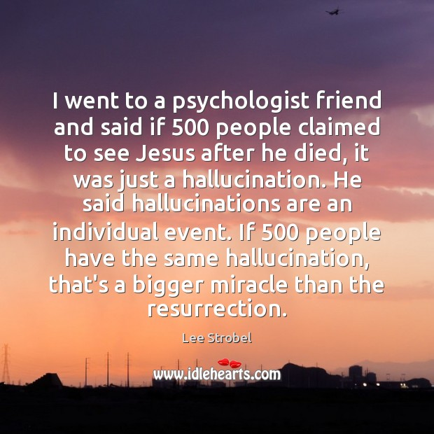 Image, I went to a psychologist friend and said if 500 people claimed to