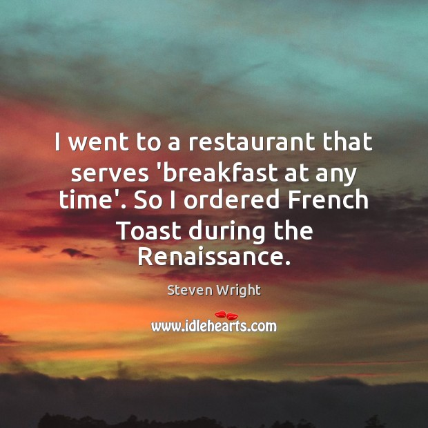 I went to a restaurant that serves 'breakfast at any time'. So Steven Wright Picture Quote