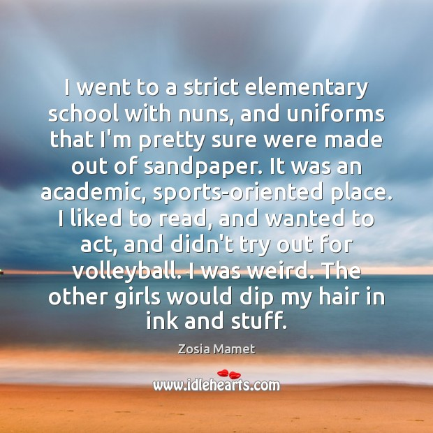 I went to a strict elementary school with nuns, and uniforms that Sports Quotes Image