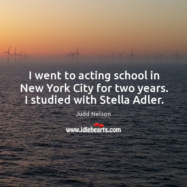 I went to acting school in new york city for two years. I studied with stella adler. Image