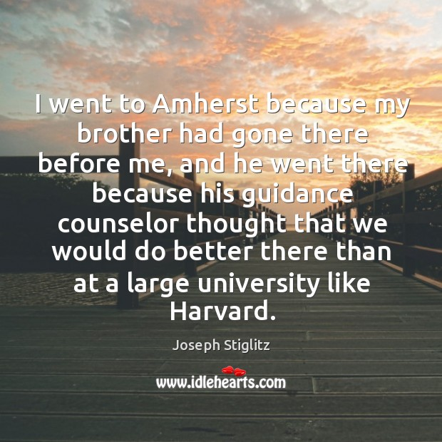 Image, I went to amherst because my brother had gone there before me