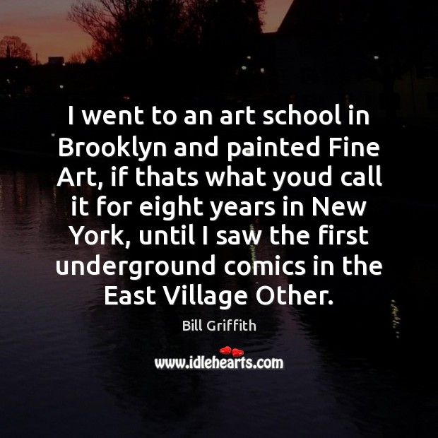 Image, I went to an art school in Brooklyn and painted Fine Art,