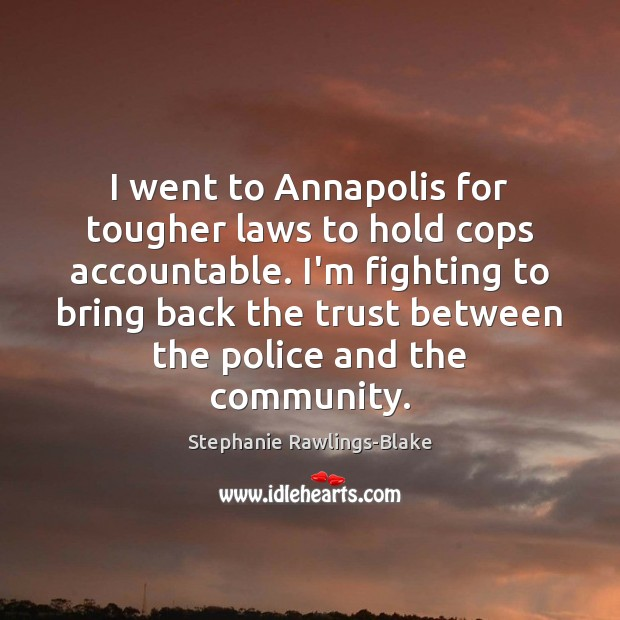 Image, I went to Annapolis for tougher laws to hold cops accountable. I'm