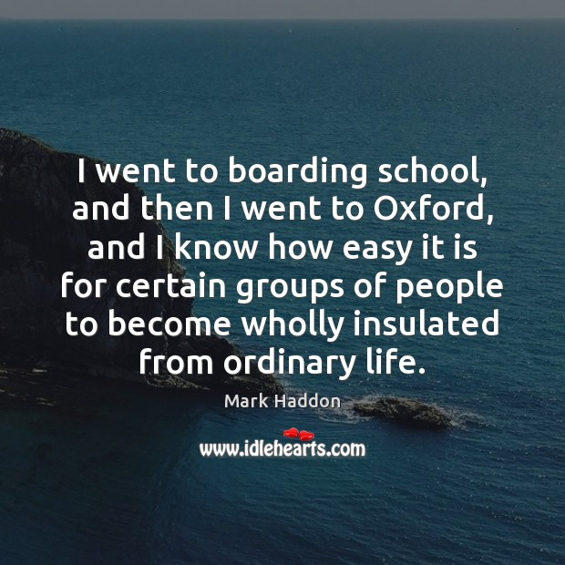 I went to boarding school, and then I went to Oxford, and Image
