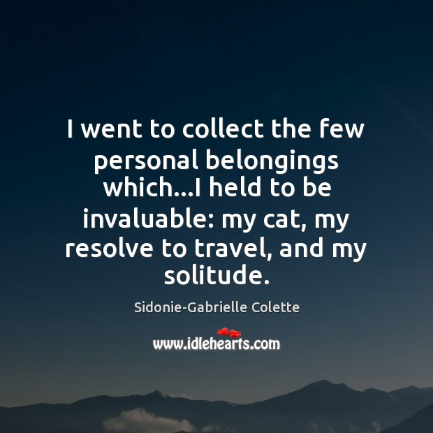 I went to collect the few personal belongings which…I held to Sidonie-Gabrielle Colette Picture Quote