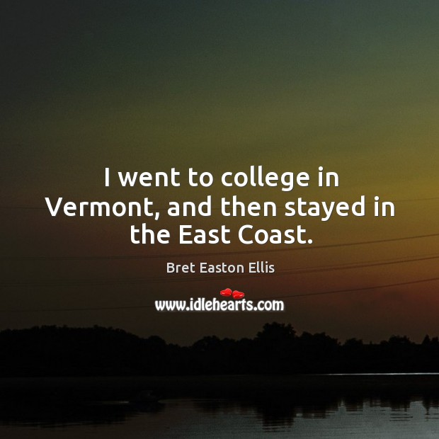 I went to college in vermont, and then stayed in the east coast. Image